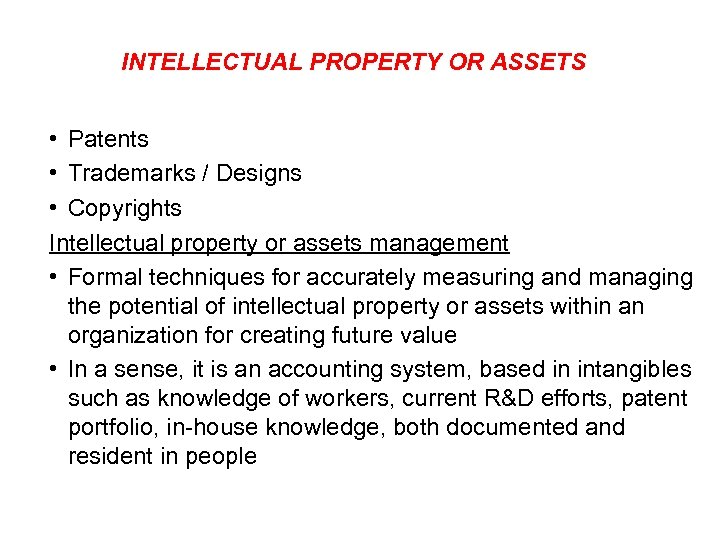 INTELLECTUAL PROPERTY OR ASSETS • Patents • Trademarks / Designs • Copyrights Intellectual property