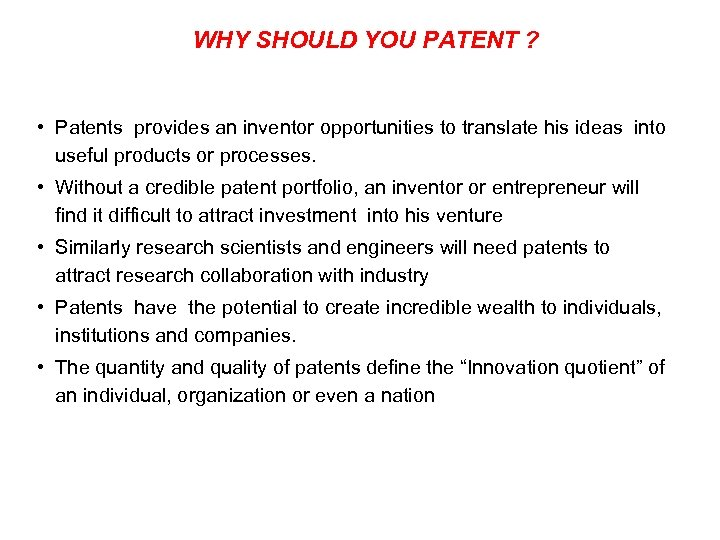 WHY SHOULD YOU PATENT ? • Patents provides an inventor opportunities to translate his