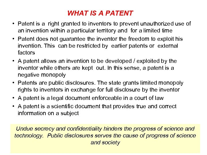 WHAT IS A PATENT • Patent is a right granted to inventors to prevent