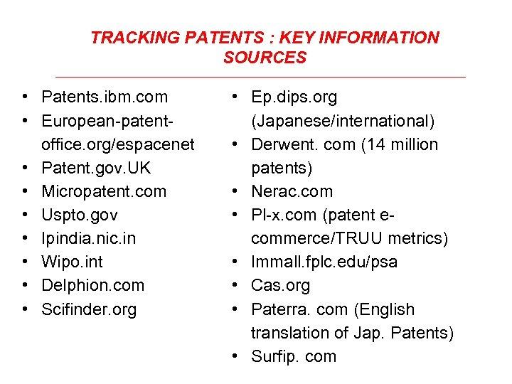 TRACKING PATENTS : KEY INFORMATION SOURCES • Patents. ibm. com • European-patentoffice. org/espacenet •