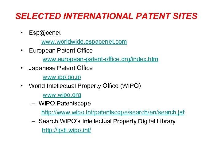 SELECTED INTERNATIONAL PATENT SITES • Esp@cenet www. worldwide. espacenet. com • European Patent Office
