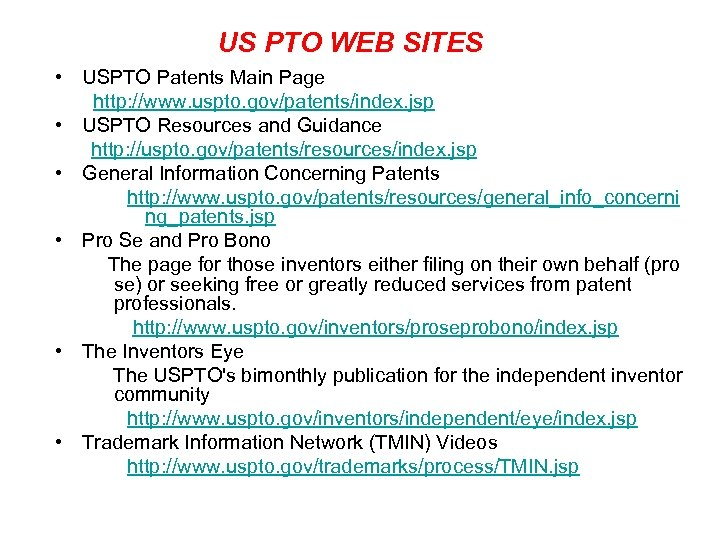 US PTO WEB SITES • USPTO Patents Main Page http: //www. uspto. gov/patents/index. jsp