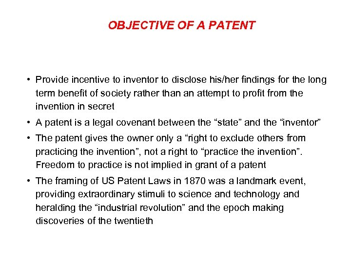 OBJECTIVE OF A PATENT • Provide incentive to inventor to disclose his/her findings for