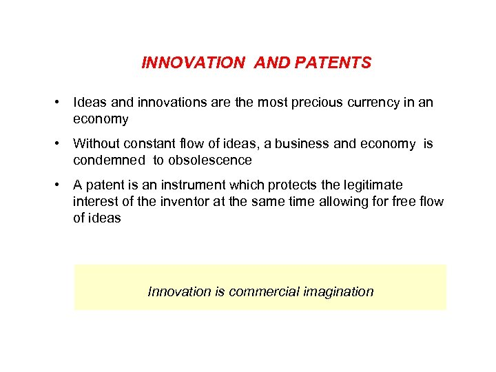INNOVATION AND PATENTS • Ideas and innovations are the most precious currency in an