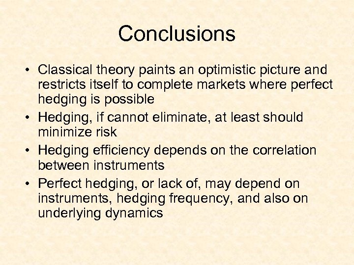 Conclusions • Classical theory paints an optimistic picture and restricts itself to complete markets
