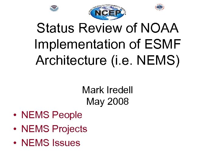 Status Review of NOAA Implementation of ESMF Architecture (i. e. NEMS) Mark Iredell May