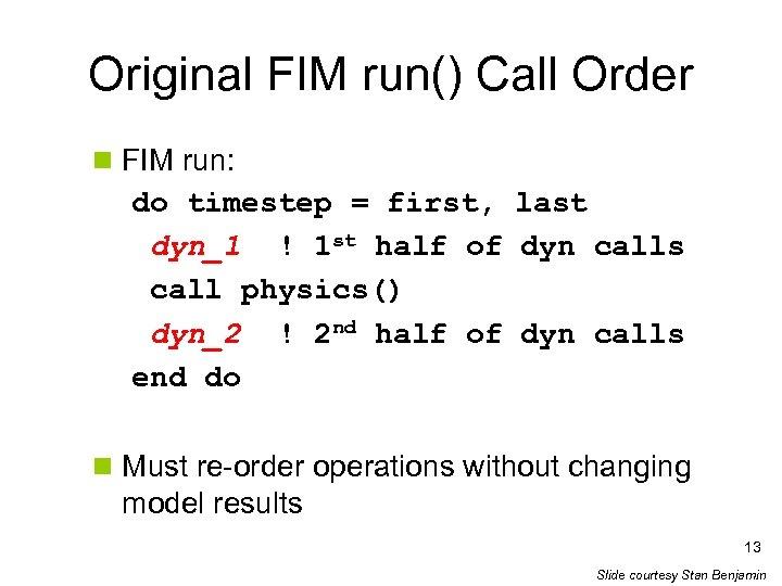 Original FIM run() Call Order n FIM run: do timestep = first, last dyn_1