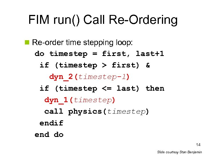 FIM run() Call Re-Ordering n Re-order time stepping loop: do timestep = first, last+1