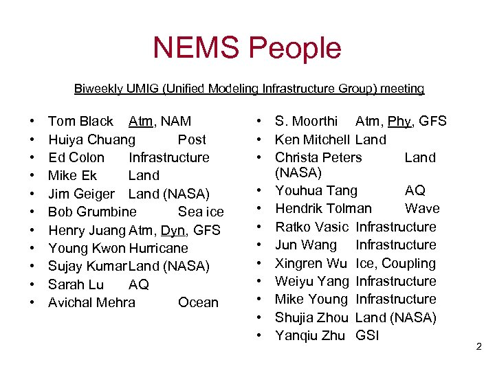 NEMS People Biweekly UMIG (Unified Modeling Infrastructure Group) meeting • • • Tom Black