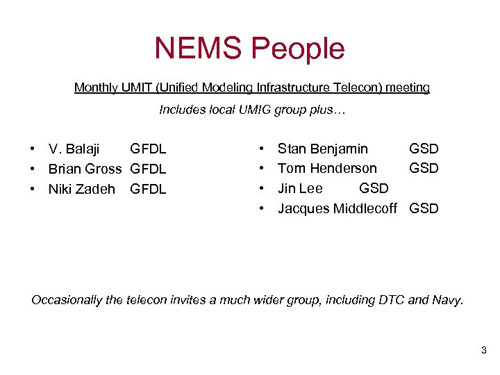 NEMS People Monthly UMIT (Unified Modeling Infrastructure Telecon) meeting Includes local UMIG group plus…