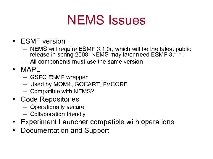 NEMS Issues • ESMF version – NEMS will require ESMF 3. 1. 0 r,
