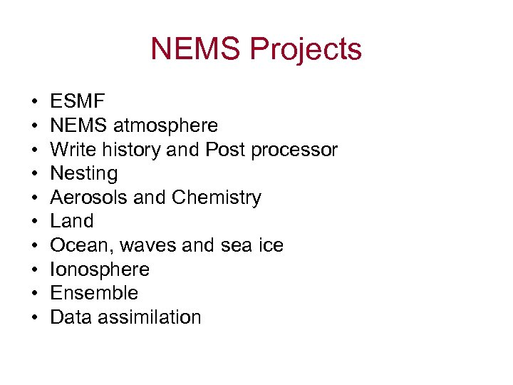 NEMS Projects • • • ESMF NEMS atmosphere Write history and Post processor Nesting
