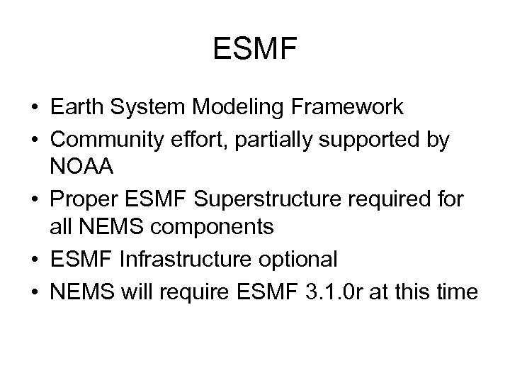ESMF • Earth System Modeling Framework • Community effort, partially supported by NOAA •