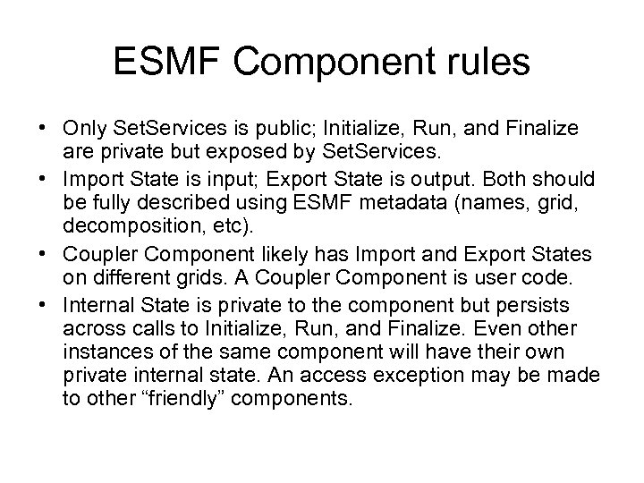 ESMF Component rules • Only Set. Services is public; Initialize, Run, and Finalize are