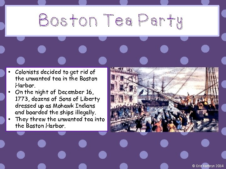 Boston Tea Party • Colonists decided to get rid of the unwanted tea in
