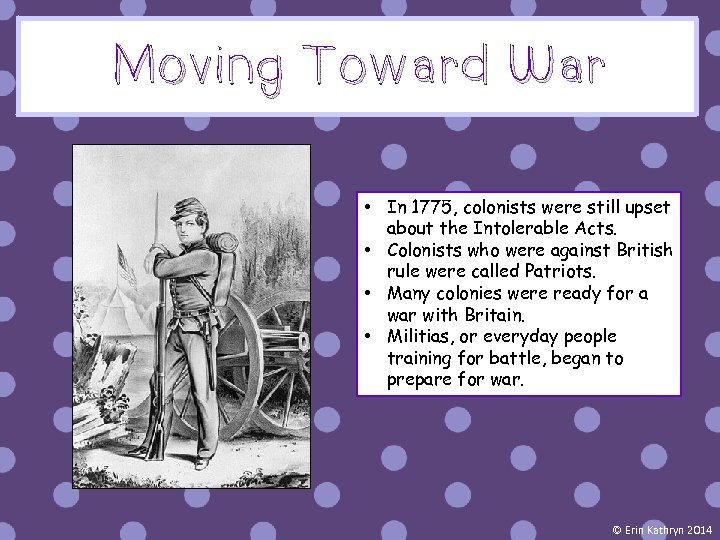 Moving Toward War • In 1775, colonists were still upset about the Intolerable Acts.