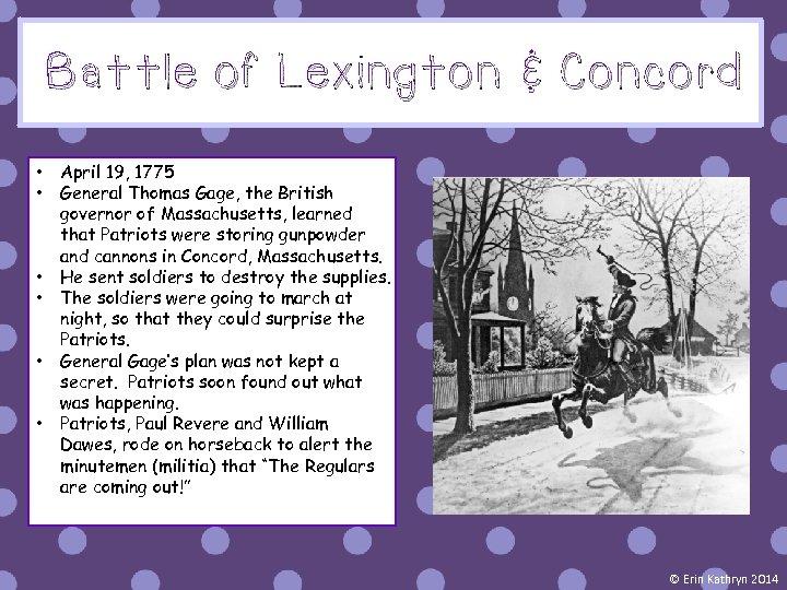 Battle of Lexington & Concord • • • April 19, 1775 General Thomas Gage,