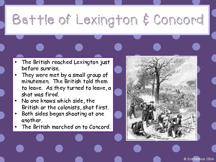 Battle of Lexington & Concord • The British reached Lexington just before sunrise. •