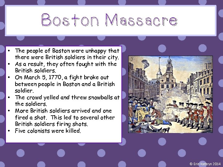 Boston Massacre • The people of Boston were unhappy that there were British soldiers