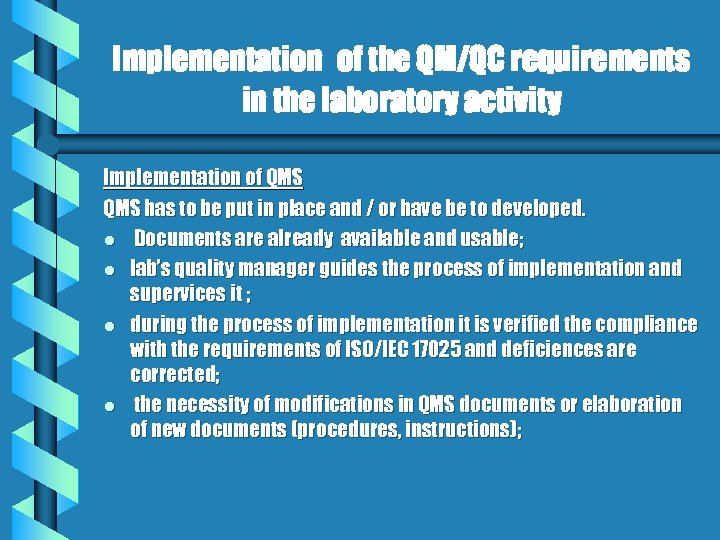 Implementation of the QM/QC requirements in the laboratory activity Implementation of QMS has to