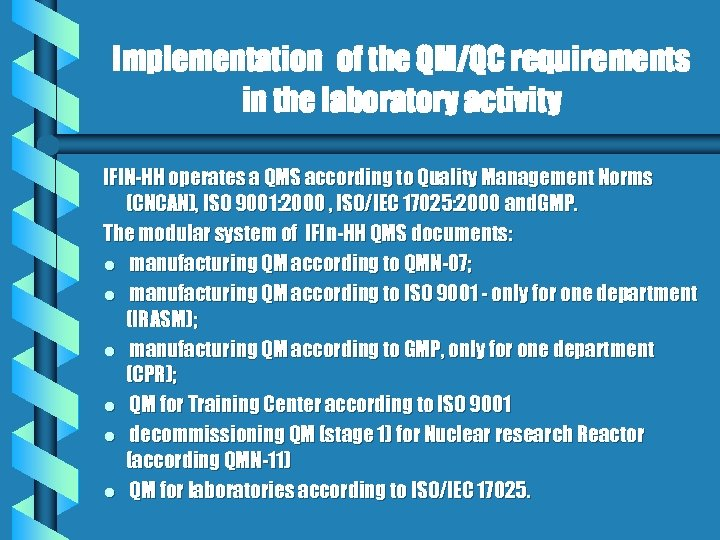 Implementation of the QM/QC requirements in the laboratory activity IFIN-HH operates a QMS according