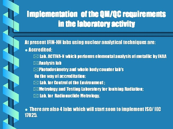 Implementation of the QM/QC requirements in the laboratory activity At present IFIN-HH labs using