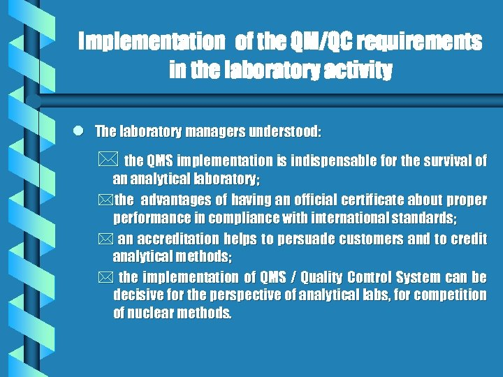 Implementation of the QM/QC requirements in the laboratory activity l The laboratory managers understood: