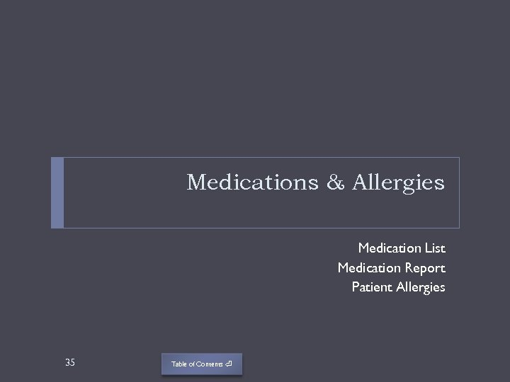 Medications & Allergies Medication List Medication Report Patient Allergies 35 Table of Contents ⏎