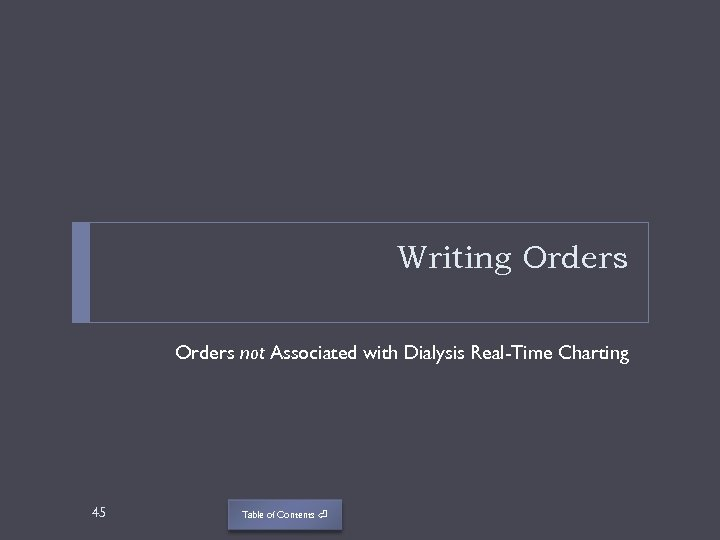 Writing Orders not Associated with Dialysis Real-Time Charting 45 Table of Contents ⏎