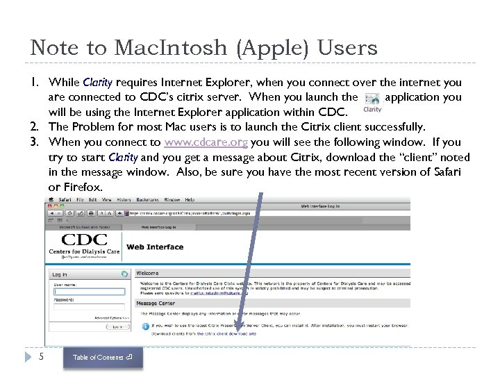 Note to Mac. Intosh (Apple) Users 1. While Clarity requires Internet Explorer, when you