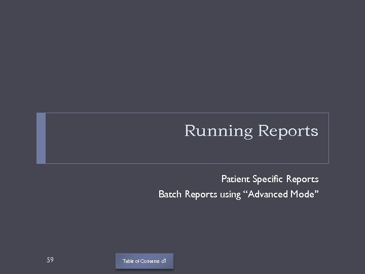 """Running Reports Patient Specific Reports Batch Reports using """"Advanced Mode"""" 59 Table of Contents"""
