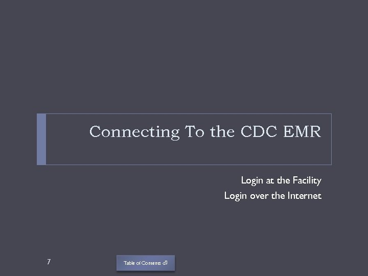 Connecting To the CDC EMR Login at the Facility Login over the Internet 7