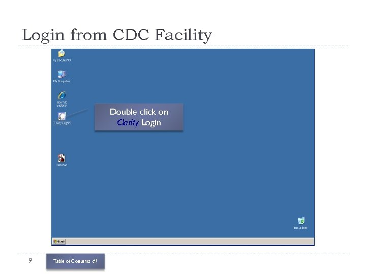 Login from CDC Facility Double click on Clarity Login 9 Table of Contents ⏎