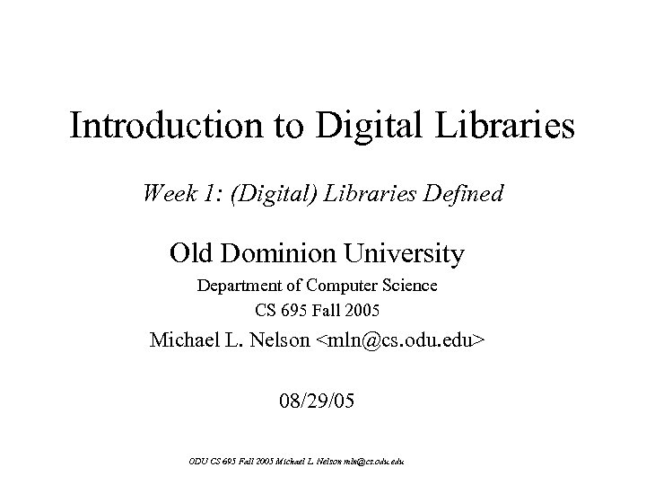 Introduction to Digital Libraries Week 1: (Digital) Libraries Defined Old Dominion University Department of