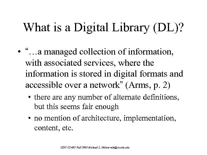 "What is a Digital Library (DL)? • ""…a managed collection of information, with associated"