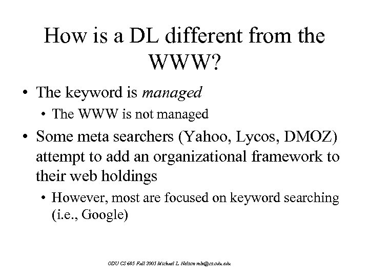 How is a DL different from the WWW? • The keyword is managed •
