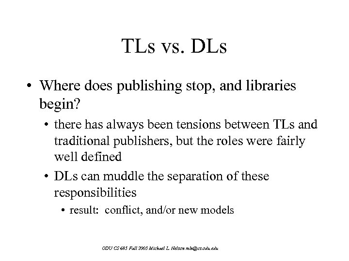 TLs vs. DLs • Where does publishing stop, and libraries begin? • there has
