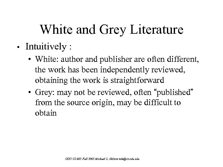 White and Grey Literature • Intuitively : • White: author and publisher are often