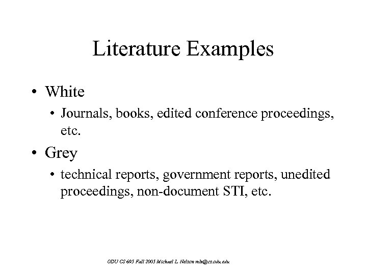 Literature Examples • White • Journals, books, edited conference proceedings, etc. • Grey •