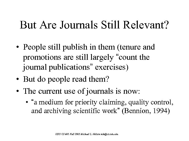 But Are Journals Still Relevant? • People still publish in them (tenure and promotions