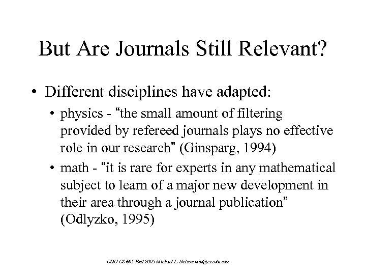 "But Are Journals Still Relevant? • Different disciplines have adapted: • physics - ""the"