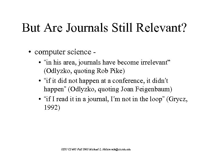 "But Are Journals Still Relevant? • computer science • ""in his area, journals have"