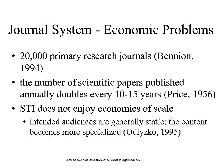 Journal System - Economic Problems • 20, 000 primary research journals (Bennion, 1994) •