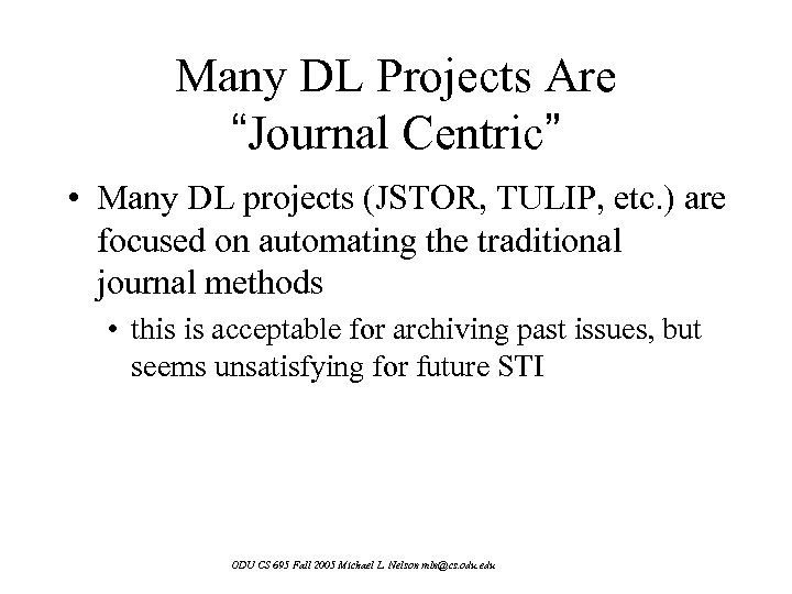 "Many DL Projects Are ""Journal Centric"" • Many DL projects (JSTOR, TULIP, etc. )"