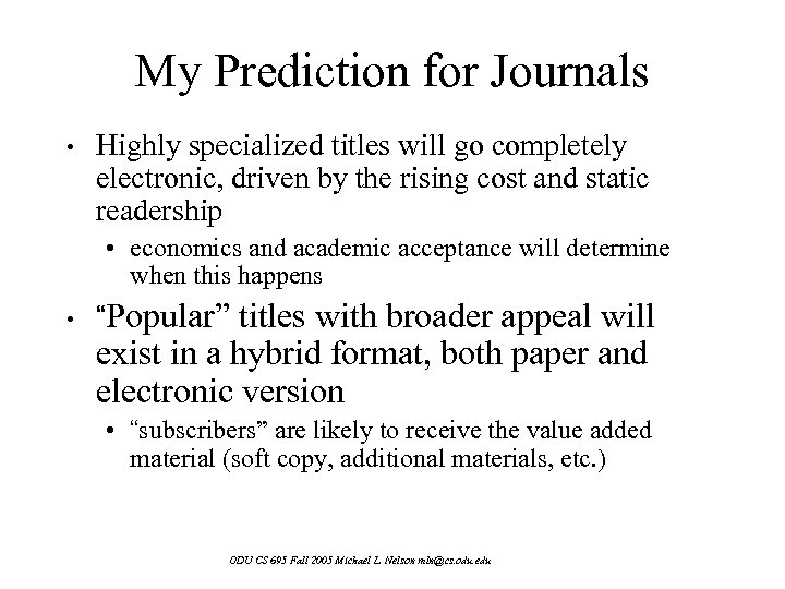 My Prediction for Journals • Highly specialized titles will go completely electronic, driven by