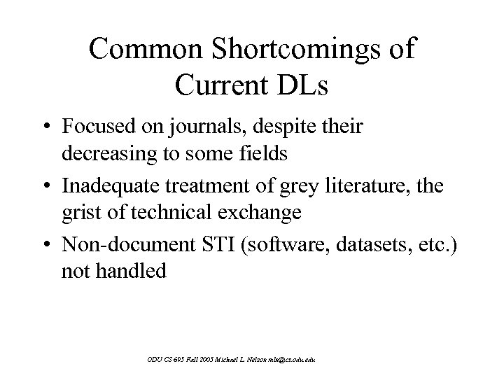 Common Shortcomings of Current DLs • Focused on journals, despite their decreasing to some