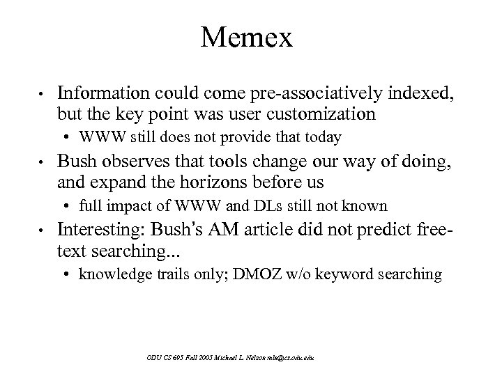 Memex • Information could come pre-associatively indexed, but the key point was user customization