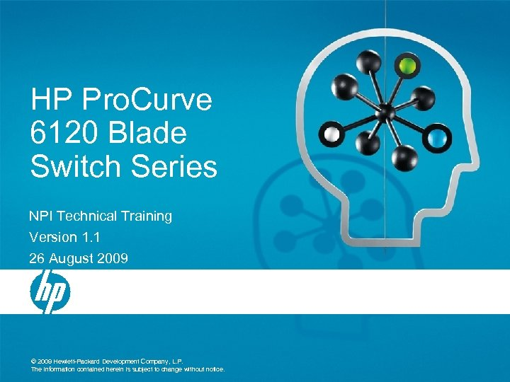 HP Pro. Curve 6120 Blade Switch Series NPI Technical Training Version 1. 1 26