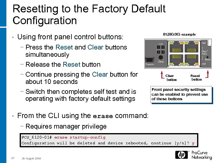 Resetting to the Factory Default Configuration • Using front panel control buttons: − Press