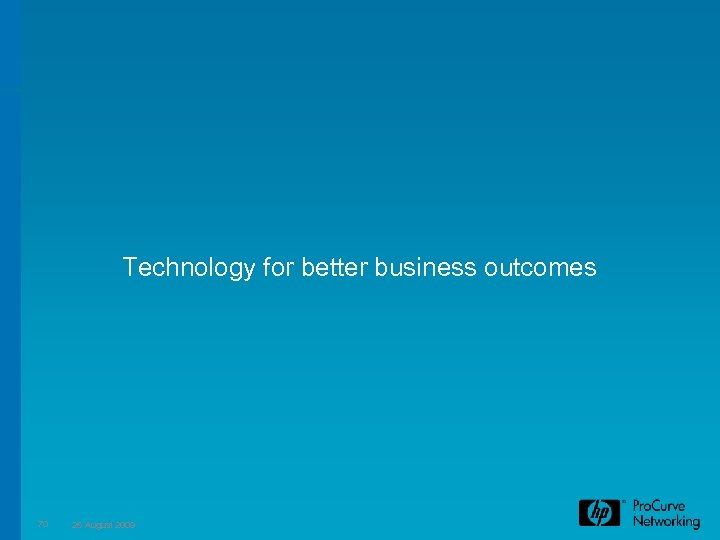 Technology for better business outcomes 70 26 August 2009
